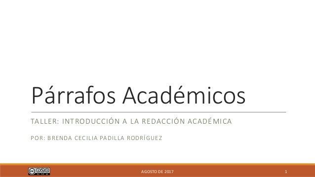 Párrafos Académicos TALLER: INTRODUCCIÓN A LA REDACCIÓN ACADÉMICA POR: BRENDA CECILIA PADILLA RODRÍGUEZ AGOSTO DE 2017 1