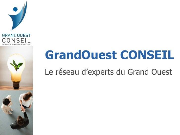 GrandOuest CONSEIL Le réseau d'experts du Grand Ouest