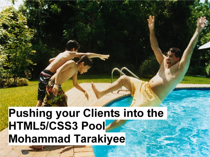 Pushing your Clients into theHTML5/CSS3 PoolMohammad Tarakiyee