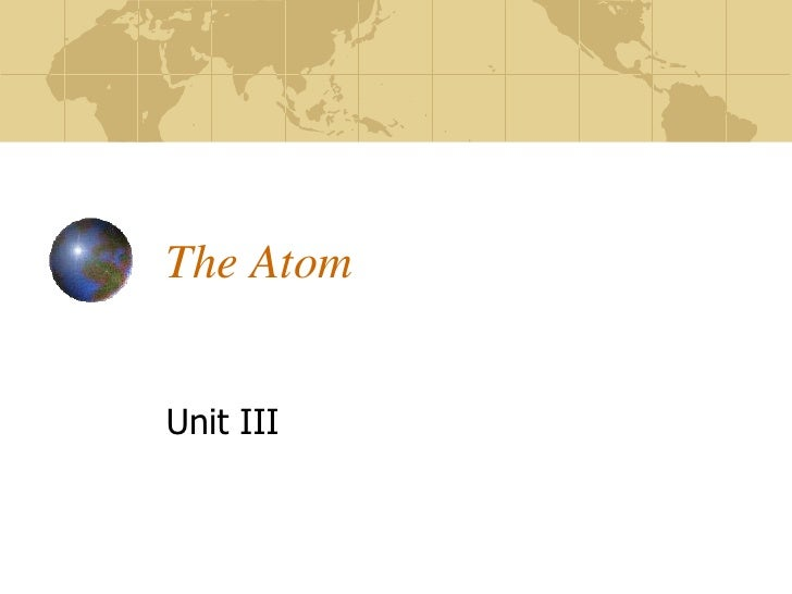 The Atom<br />Unit III<br />