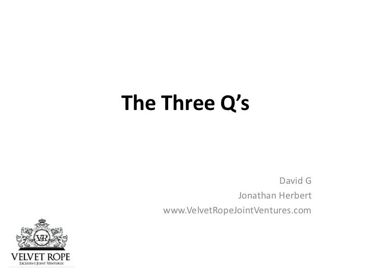 The Three Q's                            David G                   Jonathan Herbert    www.VelvetRopeJointVentures.com