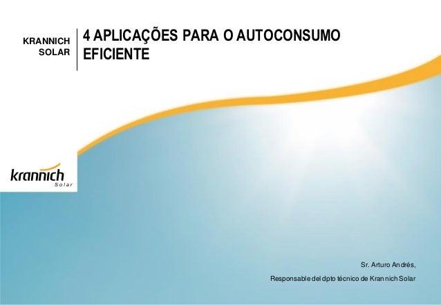 KRANNICH SOLAR 4 APLICAÇÕES PARA O AUTOCONSUMO EFICIENTE Sr. Arturo Andrés, Responsable del dpto técnico de Krannich Solar