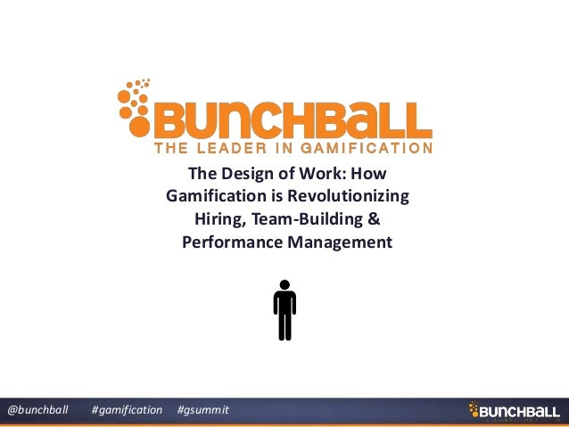 @bunchball #gamification #gsummit The Design of Work: How Gamification is Revolutionizing Hiring, Team-Building & Performa...