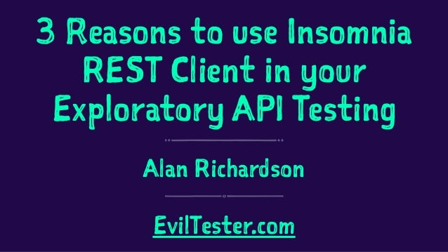 3 Reasons to use Insomnia REST Client in your Exploratory API Testing Alan Richardson EvilTester.com