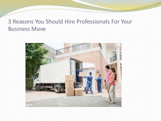 3 Reasons You Should Hire Professionals For Your Business Move