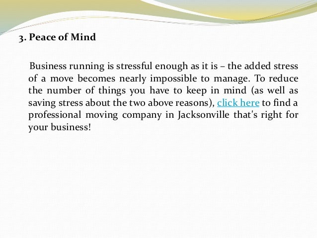 3. Peace of Mind Business running is stressful enough as it is – the added stress of a move becomes nearly impossible to m...
