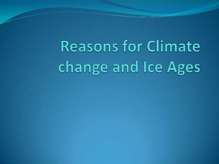 Reasons for Climate change and Ice Ages<br />