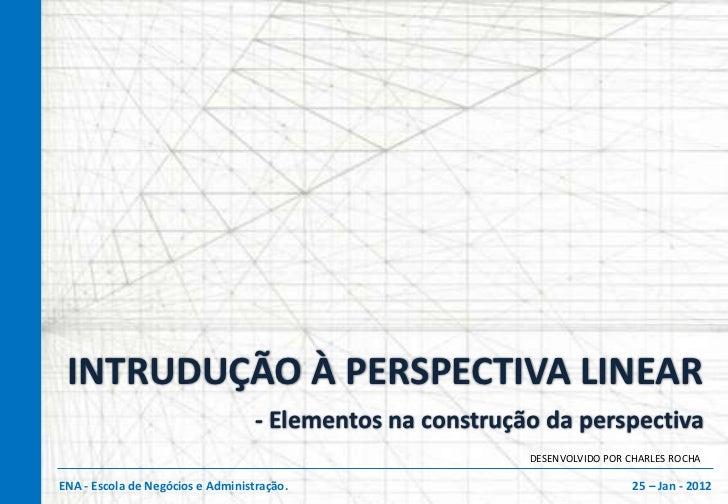 INTRUDUÇÃO À PERSPECTIVA LINEAR                                   - Elementos na construção da perspectiva                ...