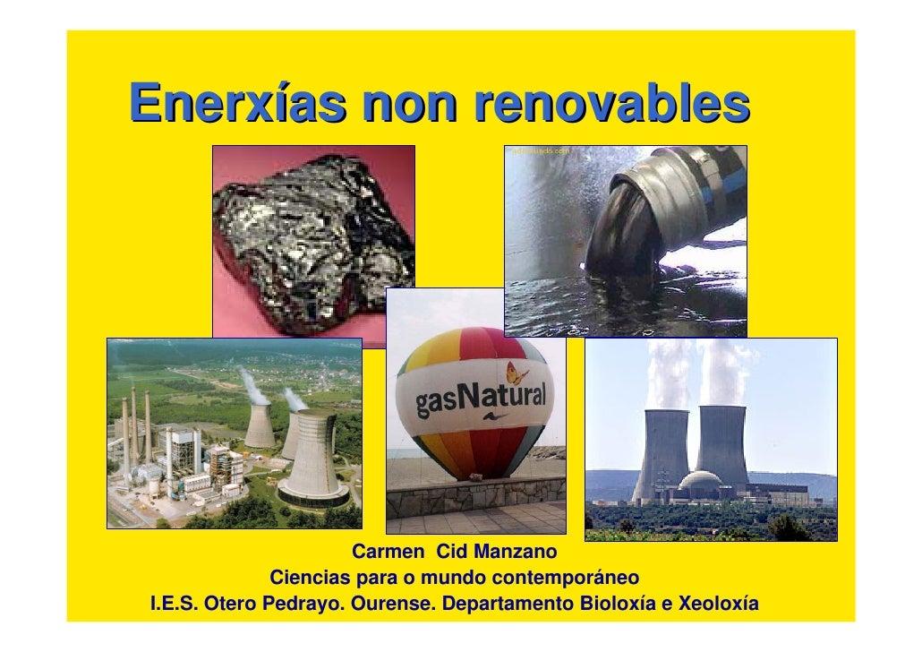 Enerxías non renovables                      Carmen Cid Manzano              Ciencias para o mundo contemporáneoI.E.S. Ote...