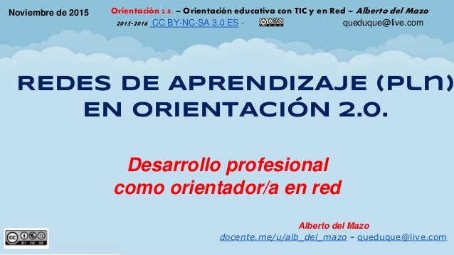 Noviembre de 2015 Orientación 2.0. – Orientación educativa con TIC y en Red – Alberto del Mazo 2015-2016 CC BY-NC-SA 3.0 E...