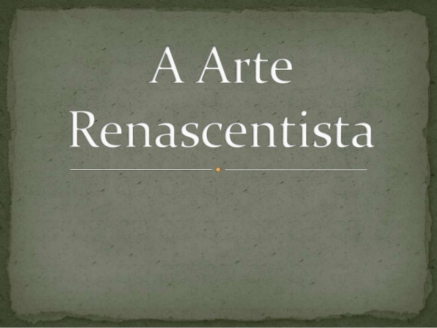 """ A estética renascentista:formas clássicas e a apoteose           do génio""    In História da Humanidade, Idade Moderna, ..."