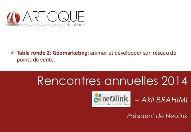  Table ronde 2: Géomarketing: animer et développer son réseau de points de vente.  Rencontres annuelles 2014 – Akli BRAHI...