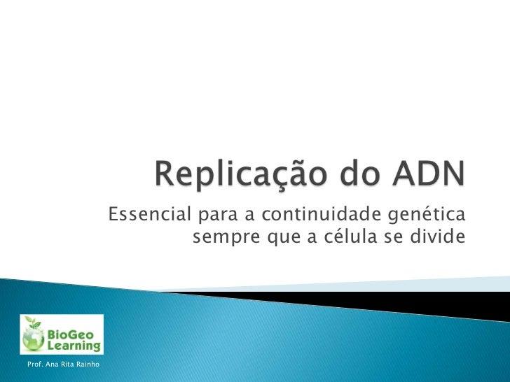 Essencial para a continuidade genética                                 sempre que a célula se divideProf. Ana Rita Rainho