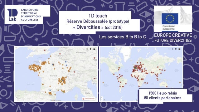 1D touch Réserve Déboussolée (prototype) « Divercities » (oct 2016) Les services B to B to C! EUROPE CREATIVE FUTURE DIVER...
