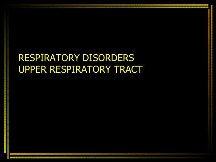 RESPIRATORY DISORDERS UPPER RESPIRATORY TRACT