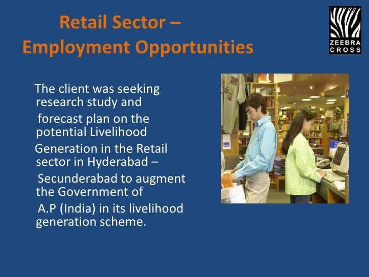 Retail Sector –Employment Opportunities The client was seeking research study and forecast plan on the potential Livelihoo...
