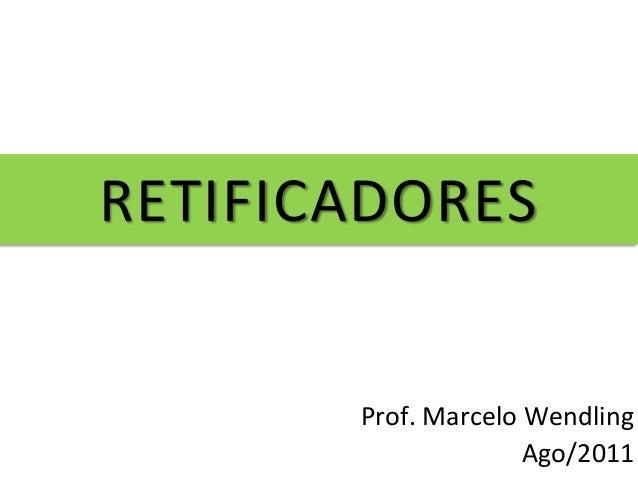RETIFICADORES Prof. Marcelo Wendling Ago/2011