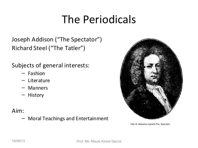 the periodical essays The periodical essay had its birth and death in the eighteenth century it was born with the tatler in the beginning of the century (1709) and breathed its last (about 1800) after remaining in the throes of death in the years following the french revolution (1789.