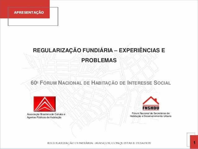 1APRESENTAÇÃO60º FÓRUM NACIONAL DE HABITAÇÃO DE INTERESSE SOCIALFórum Nacional de Secretários deHabitação e Desenvolviment...