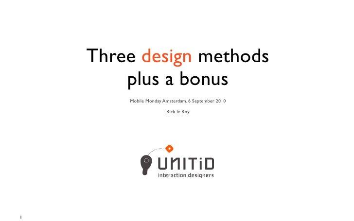 Three design methods         plus a bonus         Mobile Monday Amsterdam, 6 September 2010                         Rick l...