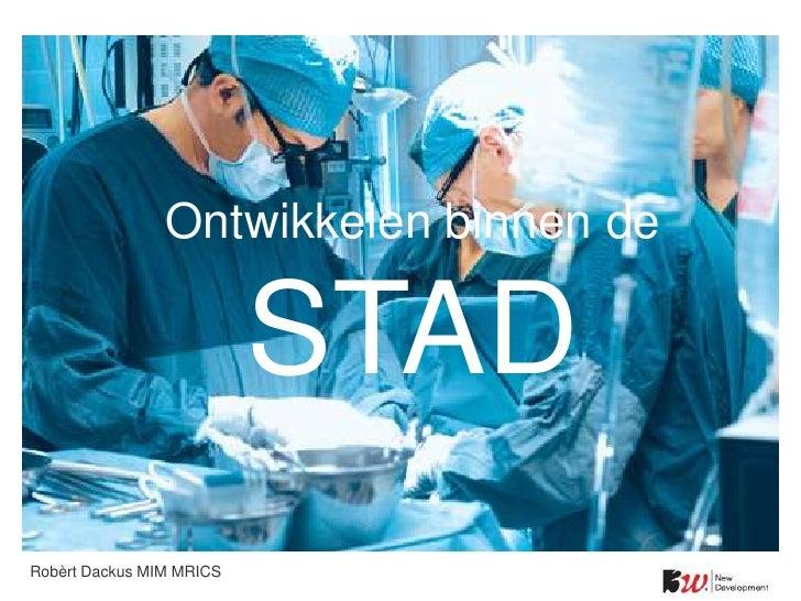 Ontwikkelen binnen de                          STADRobèrt Dackus MIM MRICS