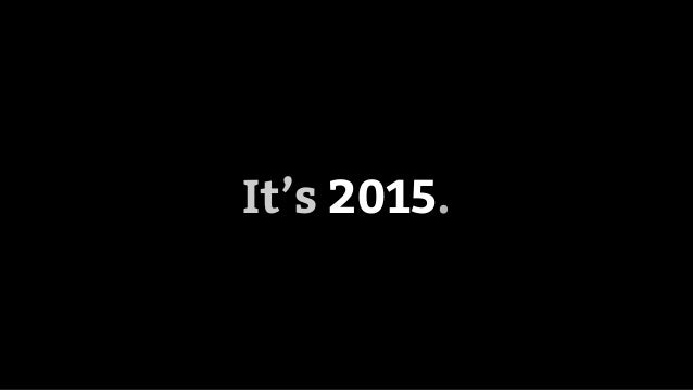 It's 2015.