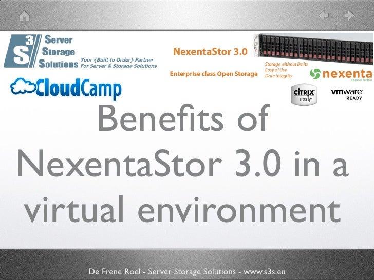 Benefits of NexentaStor 3.0 in a virtual environment     De Frene Roel - Server Storage Solutions - www.s3s.eu