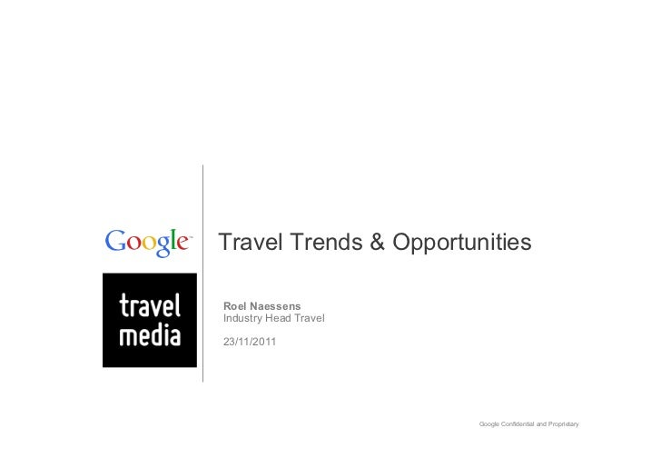 Travel Trends & OpportunitiesRoel NaessensIndustry Head Travel23/11/2011                        Google Confidential and Pr...