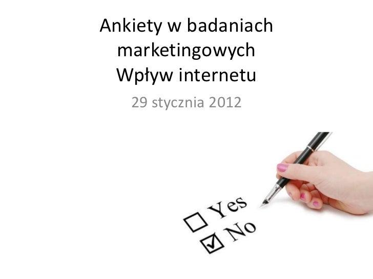 Ankiety w badaniach  marketingowych Wpływ internetu   29 stycznia 2012