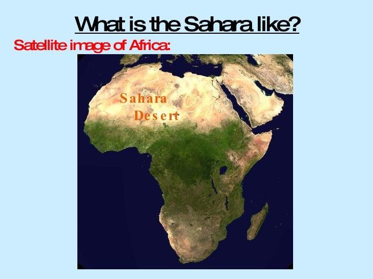 What is the Sahara like? <ul><li>Satellite image of Africa: </li></ul>Sahara Desert