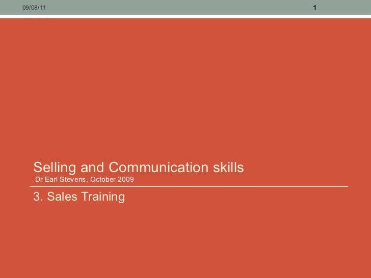 Selling and Communication skills  Dr Earl Stevens, October 2009 <ul><li>3. Sales Training </li></ul>09/08/11