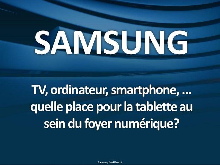 SAMSUNGTV, ordinateur, smartphone, ...quelle place pour la tablette au  sein du foyer numérique?             Samsung Confi...