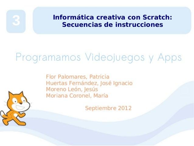 3  Informática creativa con Scratch: Secuencias de instrucciones  Programamos Videojuegos y Apps Flor Palomares, Patricia ...