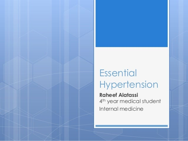 Essential Hypertension Raheef Alatassi 4th year medical student Internal medicine