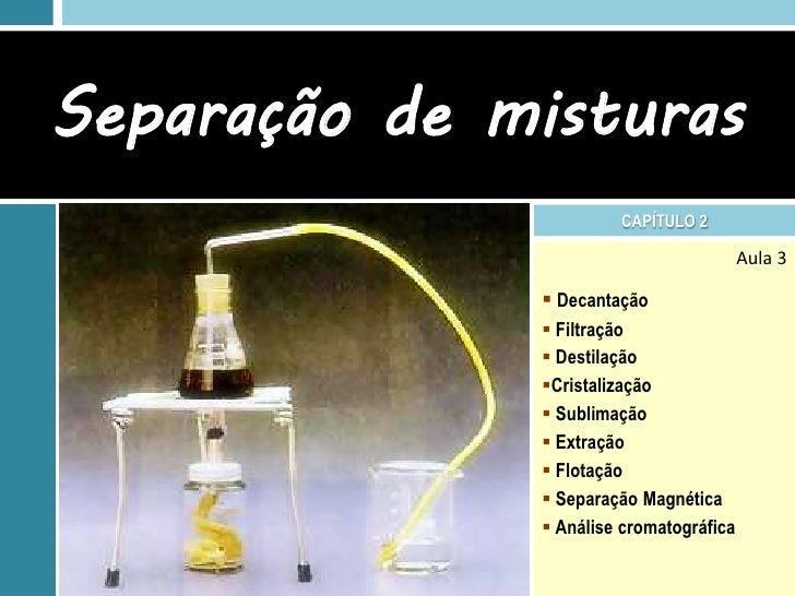 Separação de misturas                       CAPÍTULO 2                                         Aula 3               Decan...