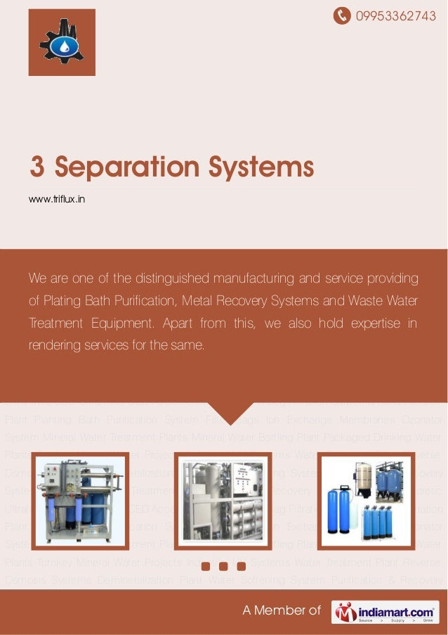 09953362743A Member of3 Separation Systemswww.triflux.inReverse Osmosis Systems Demineralization Plant Water Softening Sys...