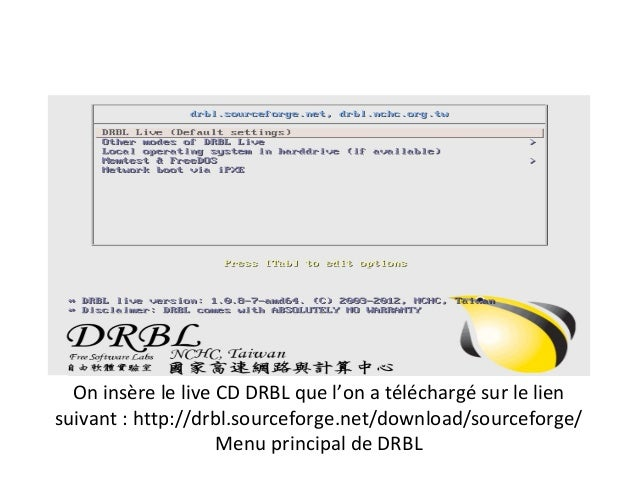 On insère le live CD DRBL que l'on a téléchargé sur le liensuivant : http://drbl.sourceforge.net/download/sourceforge/    ...