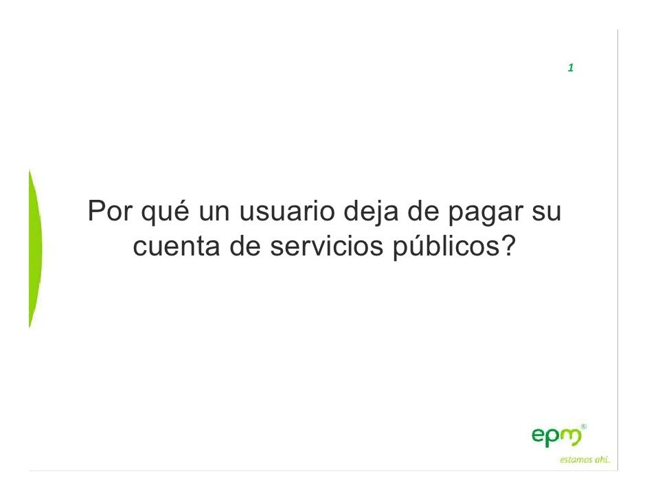 1Por qué un usuario deja de pagar su   cuenta de servicios públicos?