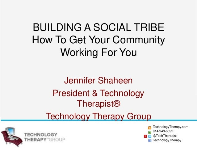 BUILDING A SOCIAL TRIBE How To Get Your Community Working For You Jennifer Shaheen President & Technology Therapist® Techn...