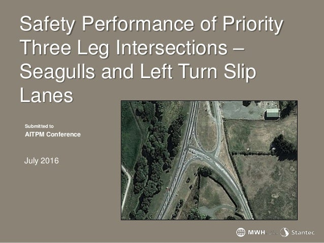 Safety Performance of Priority Three Leg Intersections – Seagulls and Left Turn Slip Lanes Submitted to AITPM Conference J...