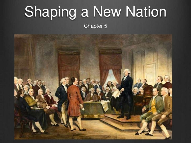 Shaping a New Nation        Chapter 5