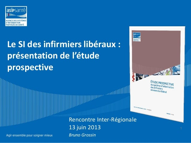 Le SI des infirmiers libéraux :présentation de l'étudeprospective1Rencontre Inter-Régionale13 juin 2013Bruno Grossin