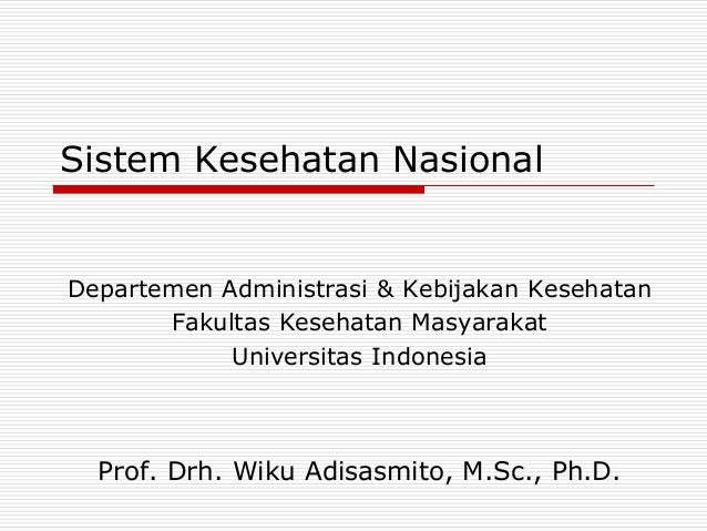 Sistem Kesehatan NasionalDepartemen Administrasi & Kebijakan Kesehatan       Fakultas Kesehatan Masyarakat            Univ...