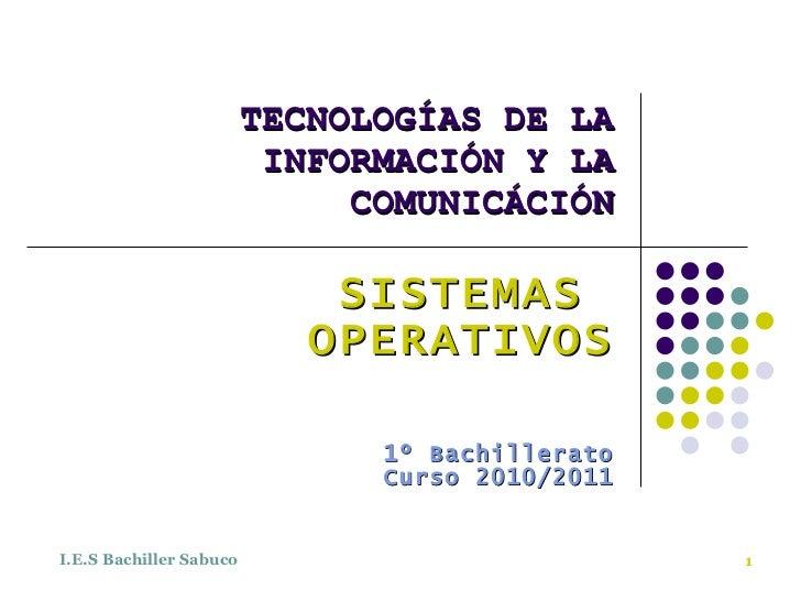 TECNOLOGÍAS DE LA INFORMACIÓN Y LA COMUNICÁCIÓN SISTEMAS  OPERATIVOS 1º Bachillerato Curso 2010/2011