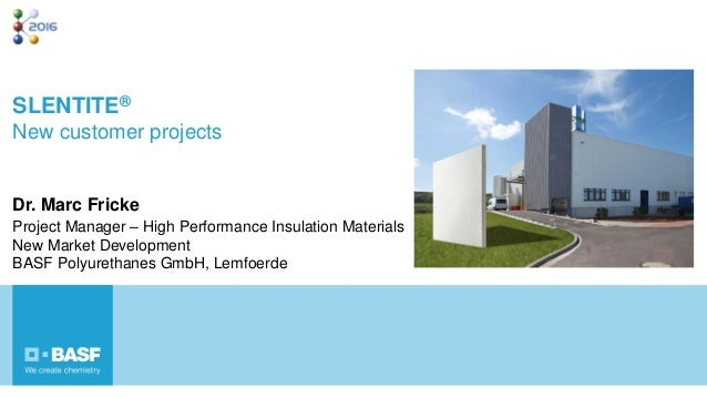 Dr. Marc Fricke Project Manager – High Performance Insulation Materials New Market Development BASF Polyurethanes GmbH, Le...