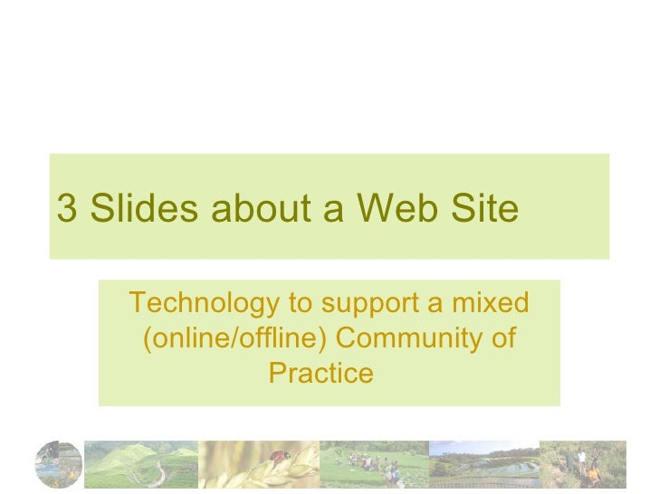 3 Slides about a Web Site Technology to support a mixed (online/offline) Community of Practice