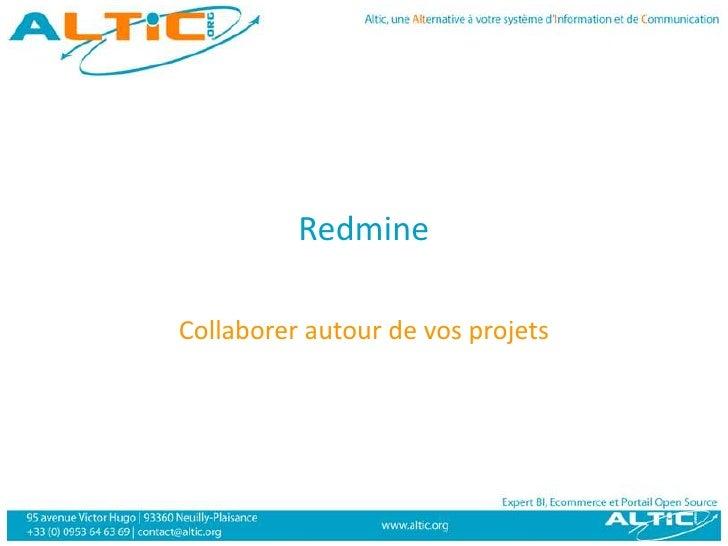 Redmine<br />Collaborer autour de vos projets<br />