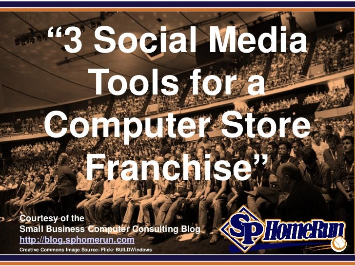 "SPHomeRun.com          ""3 Social Media            Tools for a          Computer Store            Franchise""  Courtesy of t..."