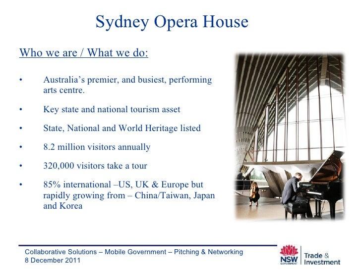 Sydney Opera House <ul><li>Who we are / What we do: </li></ul><ul><li>Australia's premier, and busiest, performing arts ce...
