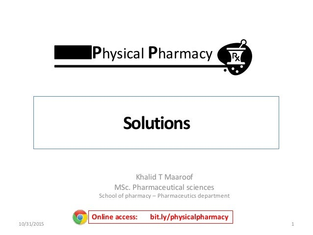 Khalid T Maaroof MSc. Pharmaceutical sciences School of pharmacy – Pharmaceutics department 1 Online access: bit.ly/physic...